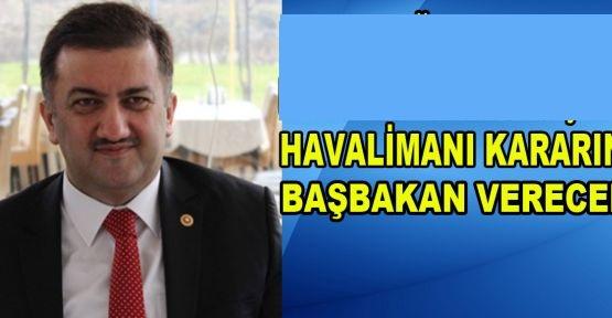 """""""HAVA LİMANI KARARINI BAŞBAKANIMIZ VERECEK"""""""